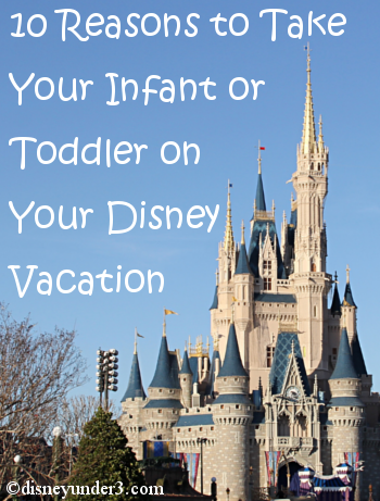 10 Reasons to Take Your Infant or Toddler to Disney